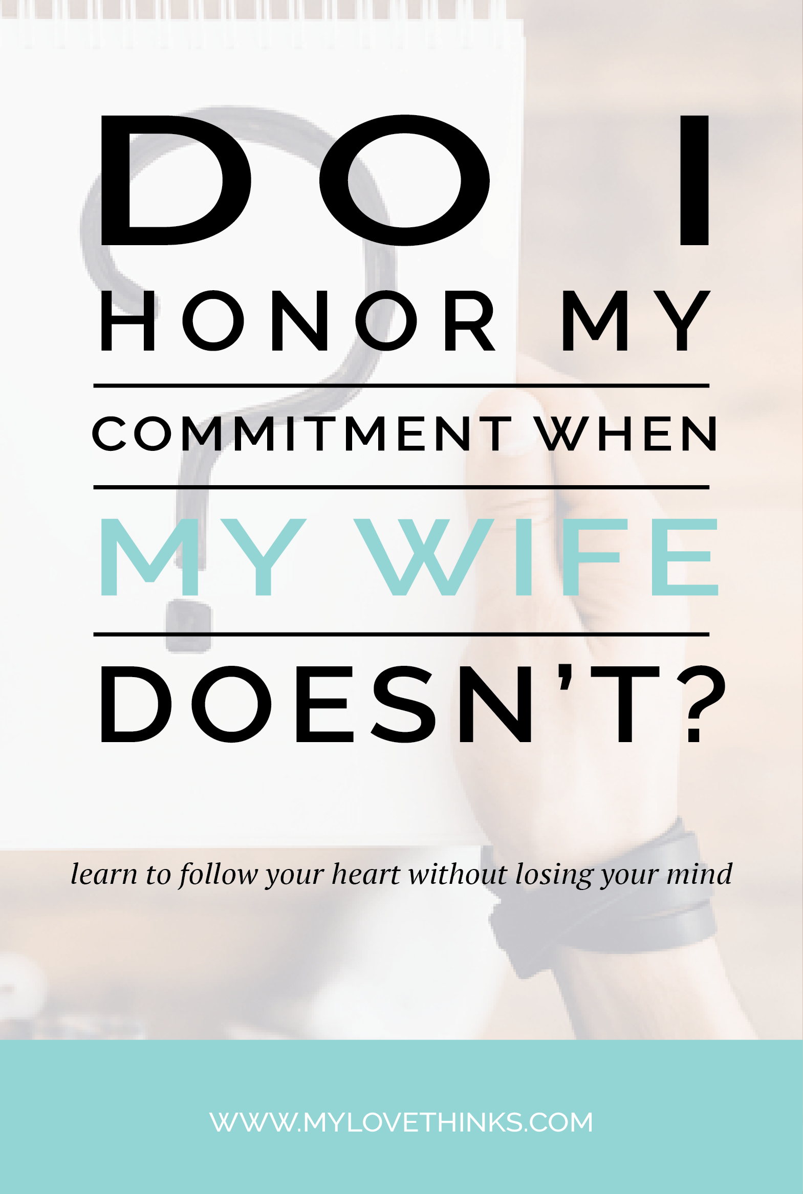 Do I honor my commitment when my wife doesn't