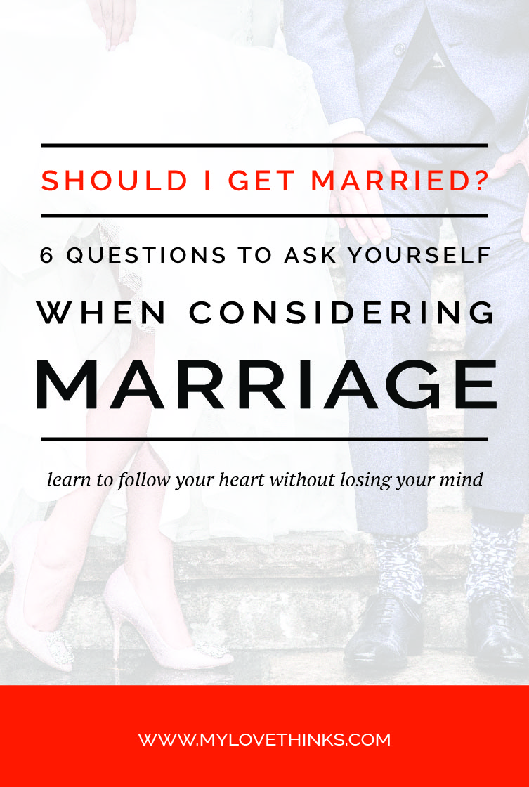 Should I get married? 6 questions to ask yourself when considering marriage